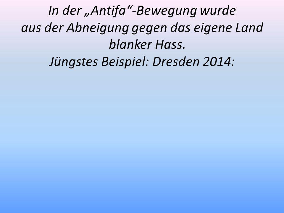 In der Antifa-Bewegung wurde aus der Abneigung gegen das eigene Land blanker Hass. Jüngstes Beispiel: Dresden 2014: