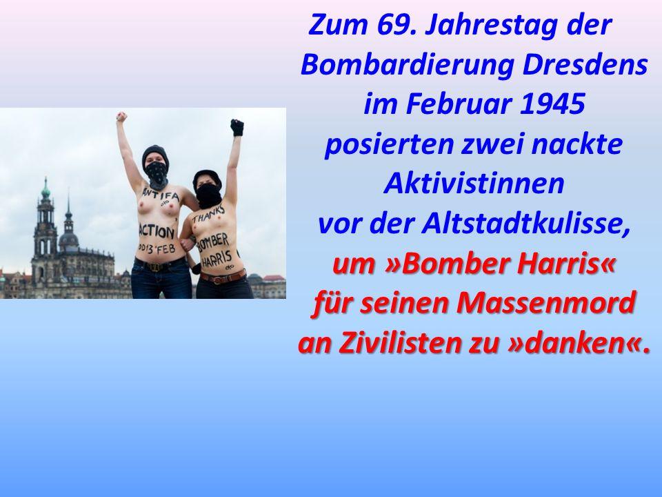 Zum 69. Jahrestag der Bombardierung Dresdens im Februar 1945 posierten zwei nackte Aktivistinnen vor der Altstadtkulisse, um »Bomber Harris« für seine