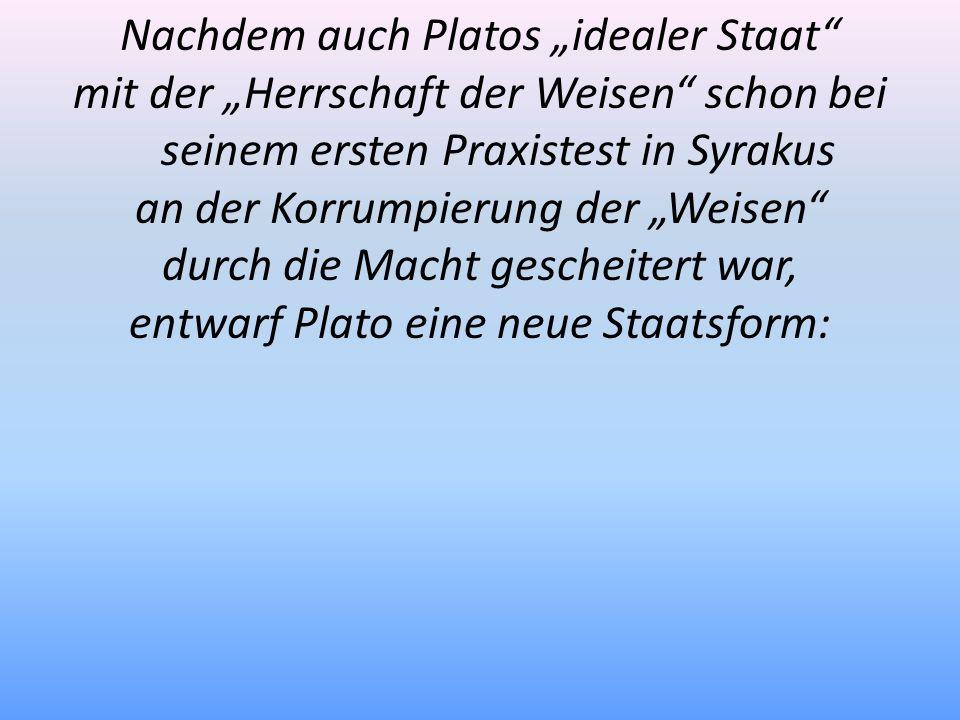Nachdem auch Platos idealer Staat mit der Herrschaft der Weisen schon bei seinem ersten Praxistest in Syrakus an der Korrumpierung der Weisen durch di