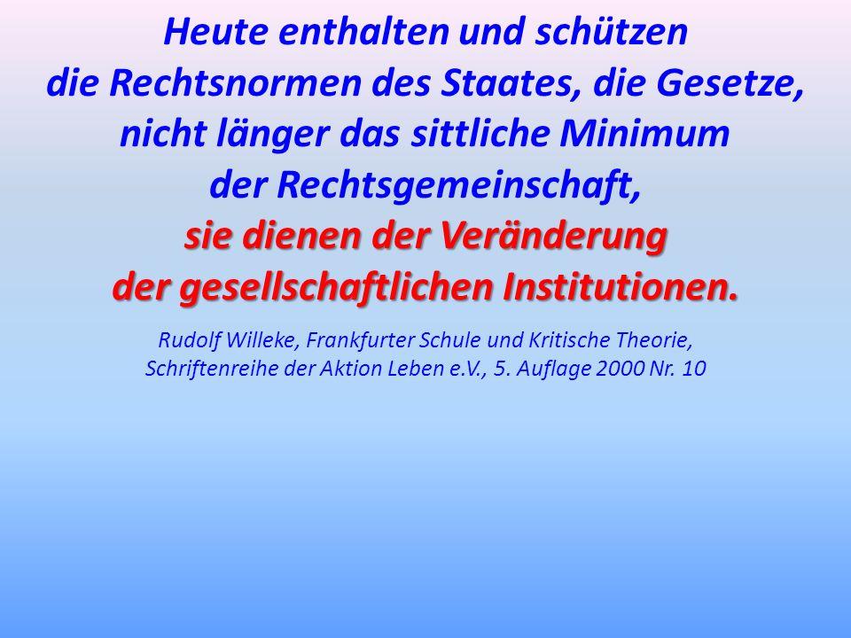 Heute enthalten und schützen die Rechtsnormen des Staates, die Gesetze, nicht länger das sittliche Minimum der Rechtsgemeinschaft, sie dienen der Verä