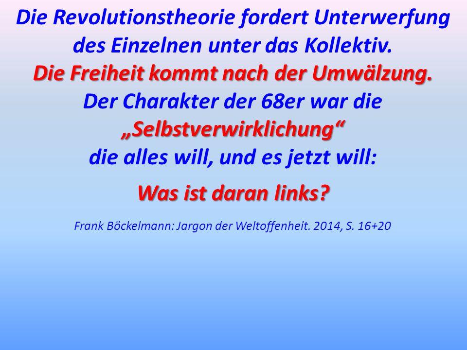 Frank Böckelmann: Jargon der Weltoffenheit. 2014, S. 16+20 Die Revolutionstheorie fordert Unterwerfung des Einzelnen unter das Kollektiv. Die Freiheit