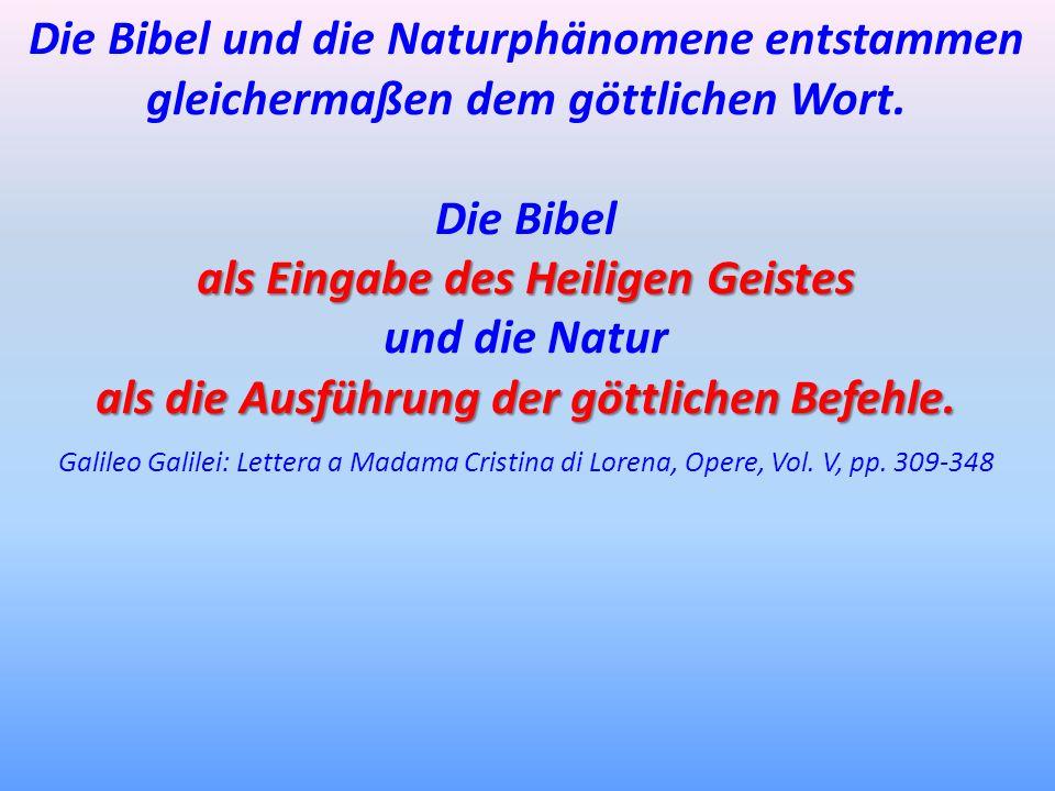 Die Bibel und die Naturphänomene entstammen gleichermaßen dem göttlichen Wort. Die Bibel als Eingabe des Heiligen Geistes und die Natur als die Ausfüh