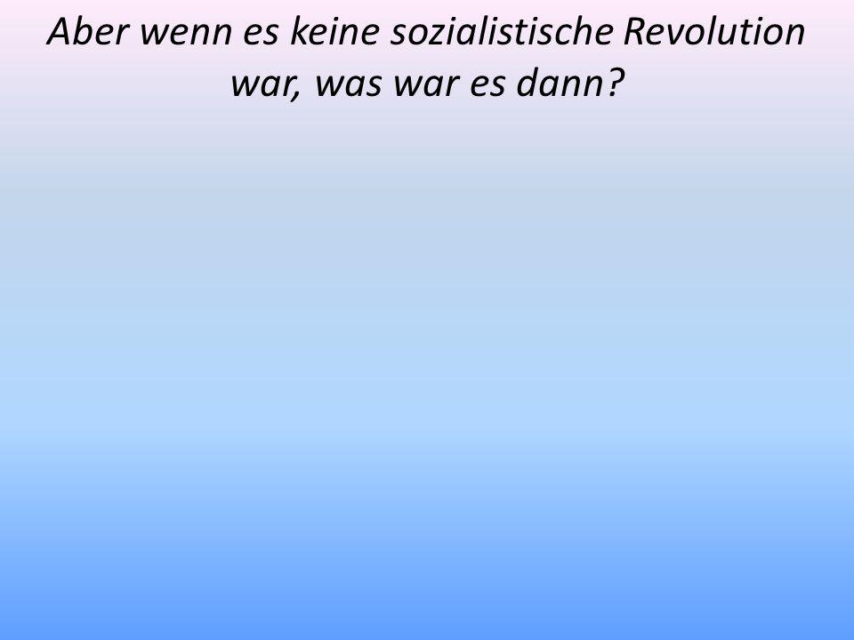 Aber wenn es keine sozialistische Revolution war, was war es dann?