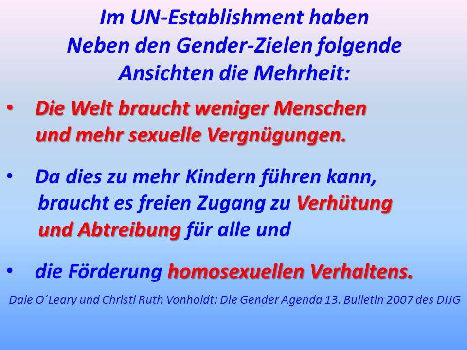 Im UN-Establishment haben Neben den Gender-Zielen folgende Ansichten die Mehrheit: Die Welt braucht weniger Menschen Die Welt braucht weniger Menschen