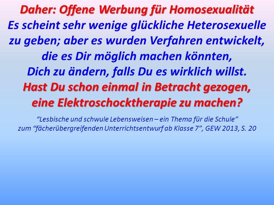 Daher: Offene Werbung für Homosexualität Es scheint sehr wenige glückliche Heterosexuelle zu geben; aber es wurden Verfahren entwickelt, die es Dir mö