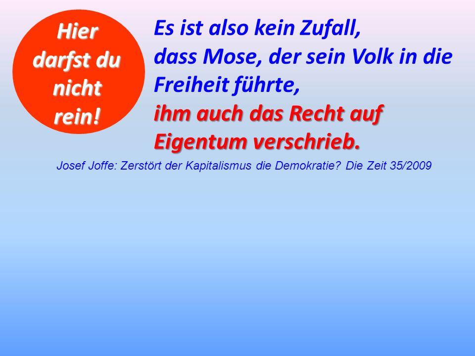 Josef Joffe: Zerstört der Kapitalismus die Demokratie? Die Zeit 35/2009 Es ist also kein Zufall, dass Mose, der sein Volk in die Freiheit führte, ihm