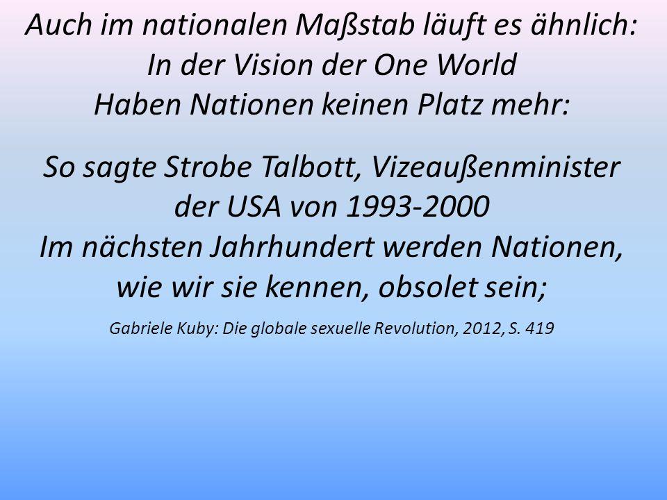 Auch im nationalen Maßstab läuft es ähnlich: In der Vision der One World Haben Nationen keinen Platz mehr: So sagte Strobe Talbott, Vizeaußenminister