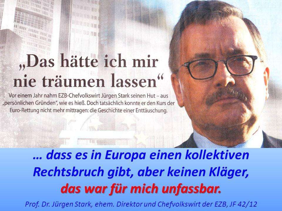 Prof. Dr. Jürgen Stark, ehem. Direktor und Chefvolkswirt der EZB, JF 42/12 … dass es in Europa einen kollektiven Rechtsbruch gibt, aber keinen Kläger,