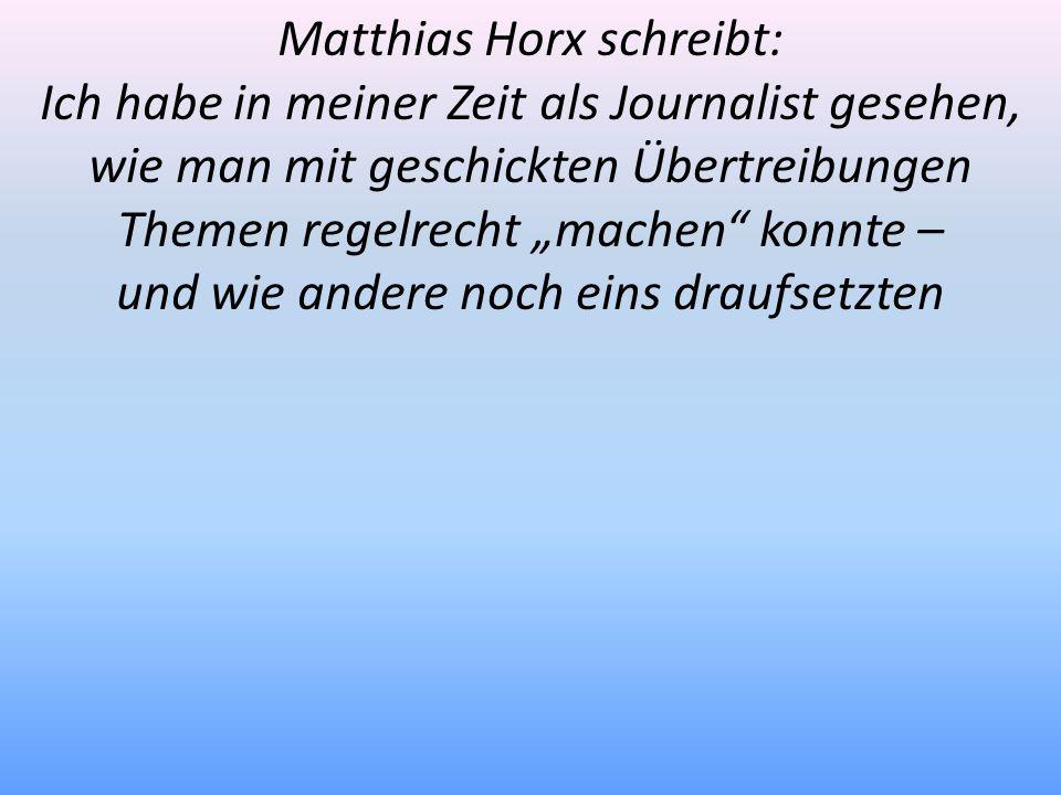 Matthias Horx schreibt: Ich habe in meiner Zeit als Journalist gesehen, wie man mit geschickten Übertreibungen Themen regelrecht machen konnte – und w