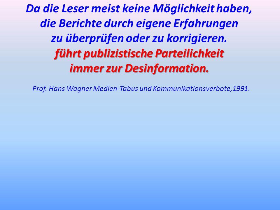 Prof. Hans Wagner Medien-Tabus und Kommunikationsverbote,1991. Da die Leser meist keine Möglichkeit haben, die Berichte durch eigene Erfahrungen zu üb