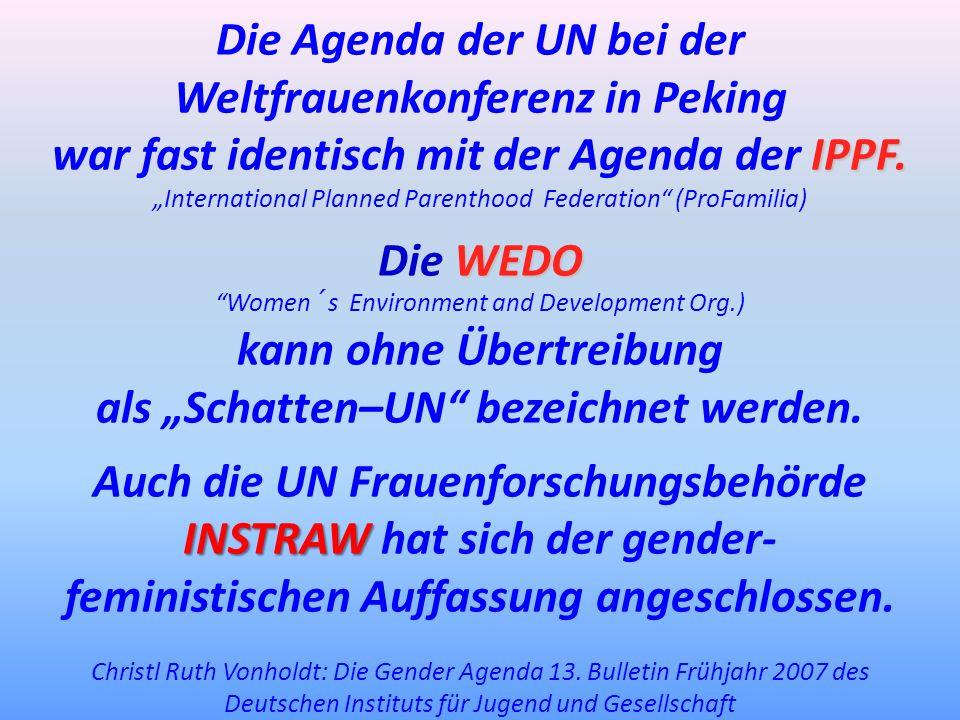 Die Agenda der UN bei der Weltfrauenkonferenz in Peking IPPF. war fast identisch mit der Agenda der IPPF. International Planned Parenthood Federation