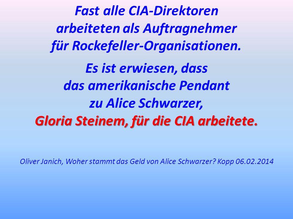 Fast alle CIA-Direktoren arbeiteten als Auftragnehmer für Rockefeller-Organisationen. Es ist erwiesen, dass das amerikanische Pendant zu Alice Schwarz