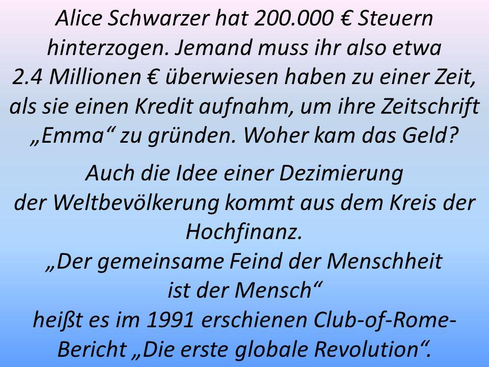 Alice Schwarzer hat 200.000 Steuern hinterzogen. Jemand muss ihr also etwa 2.4 Millionen überwiesen haben zu einer Zeit, als sie einen Kredit aufnahm,