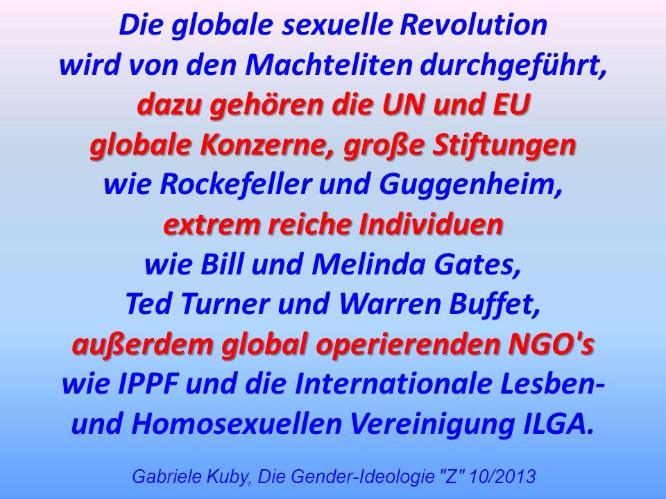 Die globale sexuelle Revolution wird von den Machteliten durchgeführt, dazu gehören die UN und EU globale Konzerne, große Stiftungen wie Rockefeller u