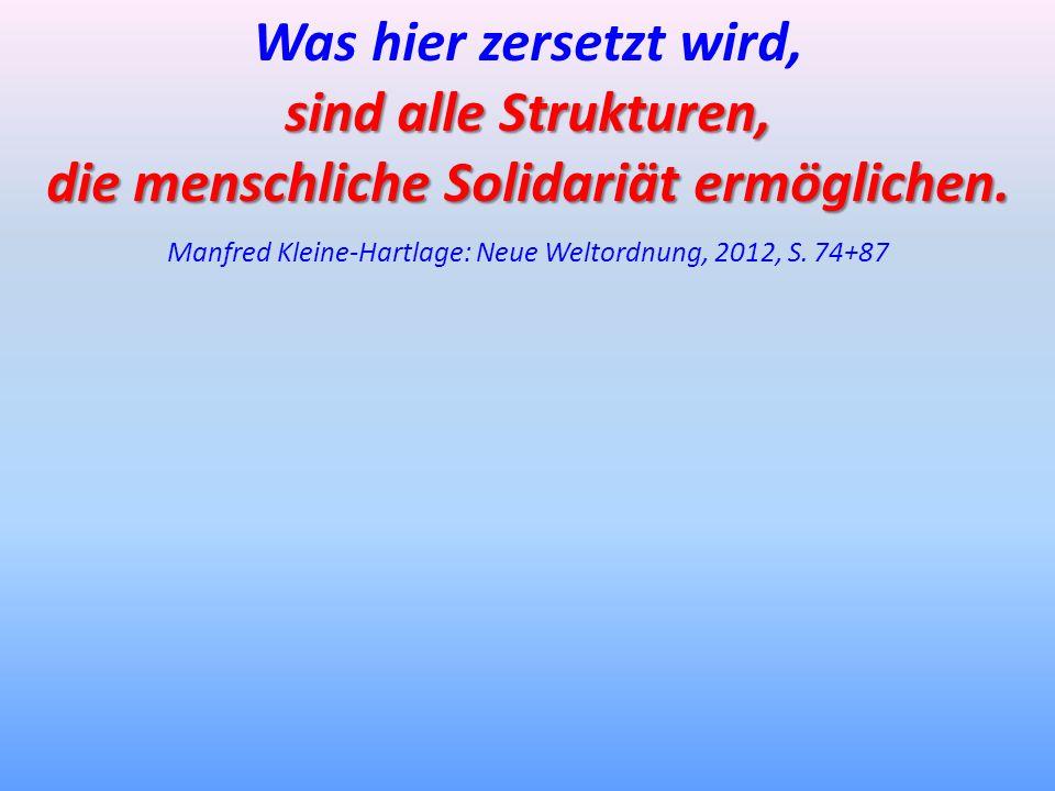 Was hier zersetzt wird, sind alle Strukturen, die menschliche Solidariät ermöglichen. Manfred Kleine-Hartlage: Neue Weltordnung, 2012, S. 74+87