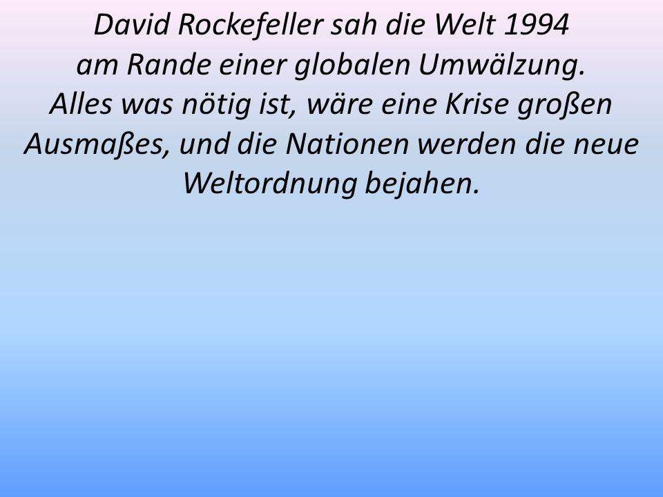 David Rockefeller sah die Welt 1994 am Rande einer globalen Umwälzung. Alles was nötig ist, wäre eine Krise großen Ausmaßes, und die Nationen werden d