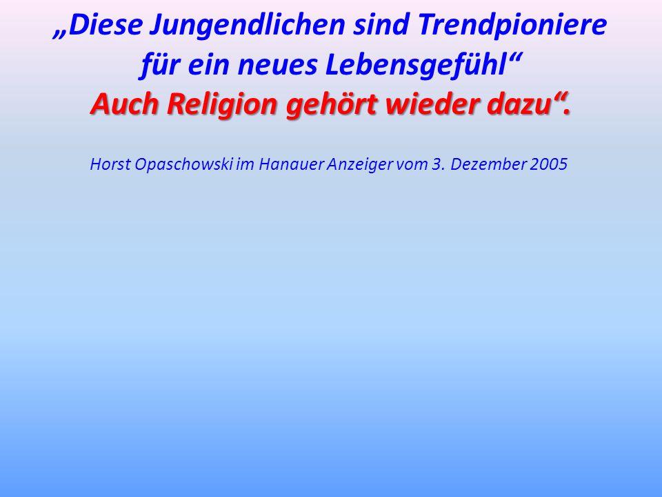 Diese Jungendlichen sind Trendpioniere für ein neues Lebensgefühl Auch Religion gehört wieder dazu. Horst Opaschowski im Hanauer Anzeiger vom 3. Dezem