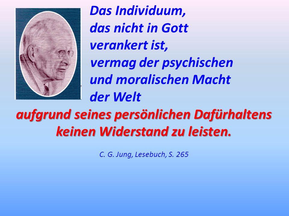 Das Individuum, das nicht in Gott verankert ist, vermag der psychischen und moralischen Macht der Welt aufgrund seines persönlichen Dafürhaltens keine