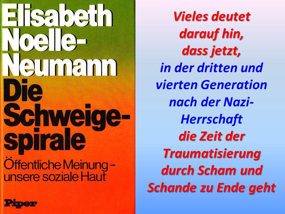 Vieles deutet darauf hin, dass jetzt, in der dritten und vierten Generation nach der Nazi- Herrschaft die Zeit der Traumatisierung durch Scham und Sch