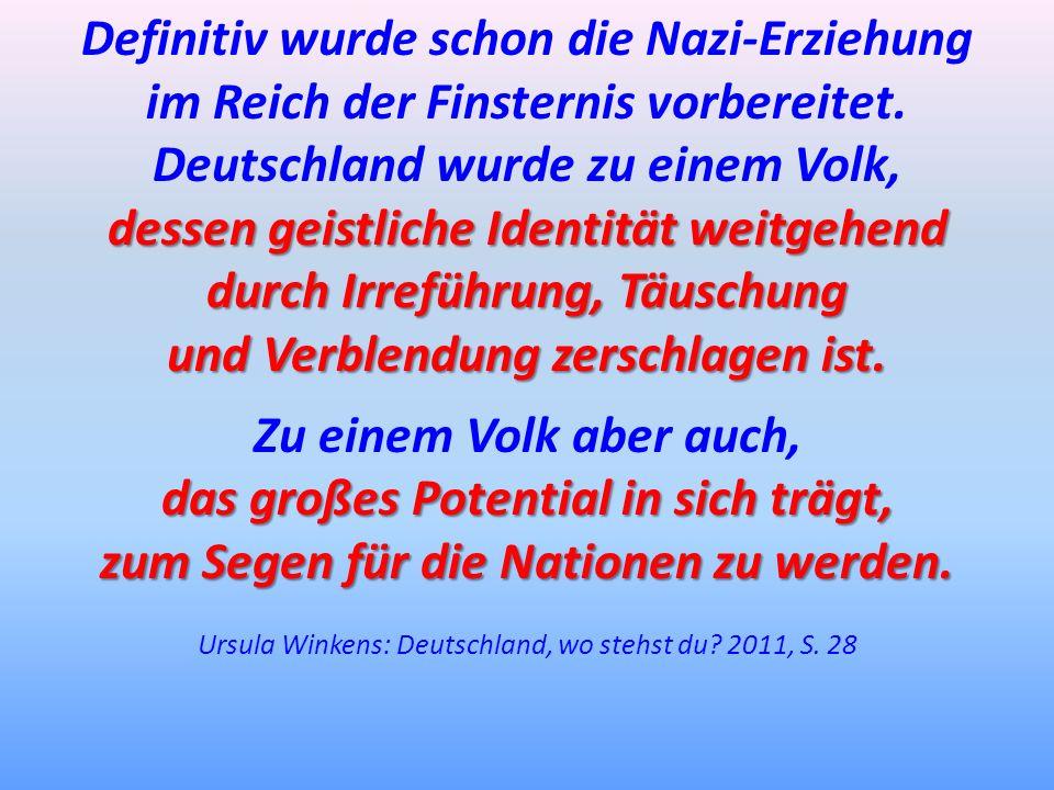 Definitiv wurde schon die Nazi-Erziehung im Reich der Finsternis vorbereitet. Deutschland wurde zu einem Volk, dessen geistliche Identität weitgehend