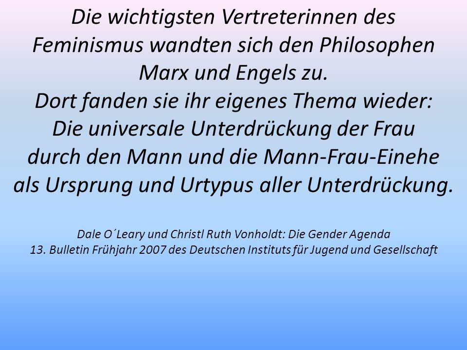 Die wichtigsten Vertreterinnen des Feminismus wandten sich den Philosophen Marx und Engels zu. Dort fanden sie ihr eigenes Thema wieder: Die universal