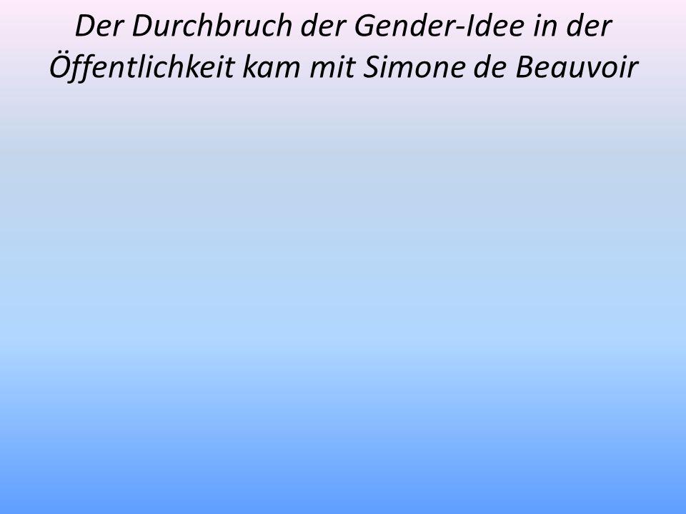 Der Durchbruch der Gender-Idee in der Öffentlichkeit kam mit Simone de Beauvoir
