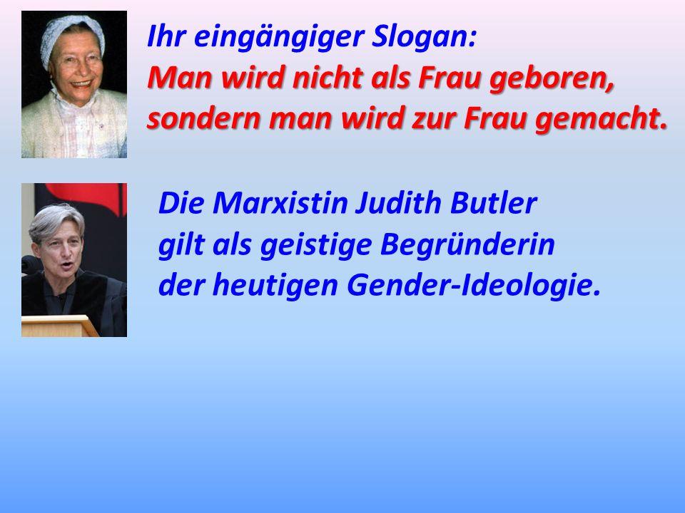 Ihr eingängiger Slogan: Man wird nicht als Frau geboren, sondern man wird zur Frau gemacht. Die Marxistin Judith Butler gilt als geistige Begründerin