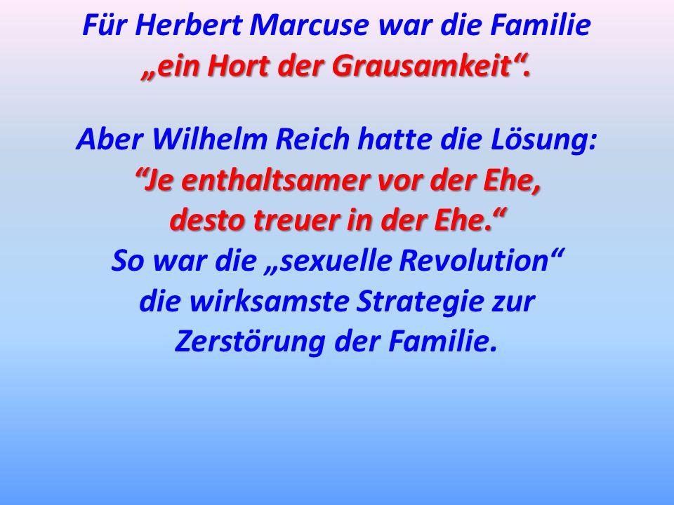 Für Herbert Marcuse war die Familie ein Hort der Grausamkeit. Aber Wilhelm Reich hatte die Lösung: Je enthaltsamer vor der Ehe, desto treuer in der Eh