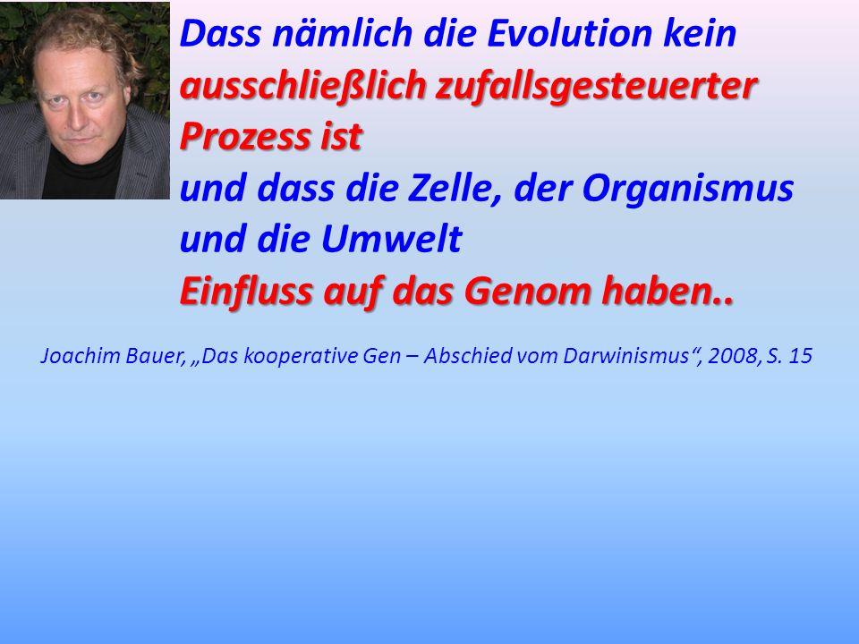 ausschließlich zufallsgesteuerter Prozess ist Dass nämlich die Evolution kein ausschließlich zufallsgesteuerter Prozess ist und dass die Zelle, der Or