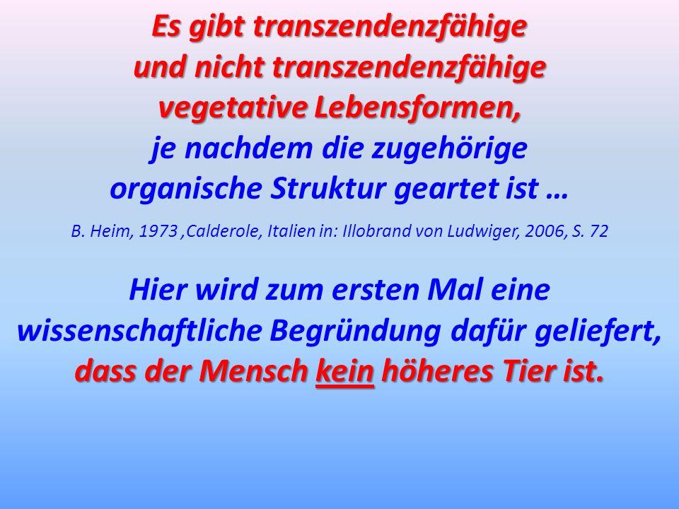 Es gibt transzendenzfähige und nicht transzendenzfähige vegetative Lebensformen, je nachdem die zugehörige organische Struktur geartet ist … B. Heim,