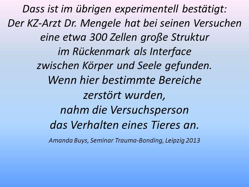 Dass ist im übrigen experimentell bestätigt: Der KZ-Arzt Dr. Mengele hat bei seinen Versuchen eine etwa 300 Zellen große Struktur im Rückenmark als In