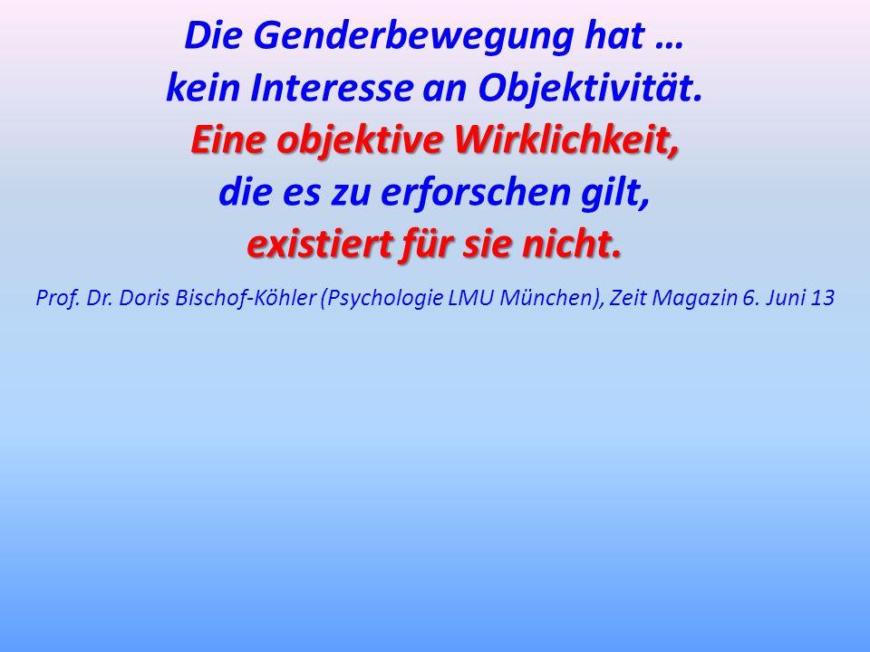 Die Genderbewegung hat … kein Interesse an Objektivität. Eine objektive Wirklichkeit, die es zu erforschen gilt, existiert für sie nicht. Prof. Dr. Do
