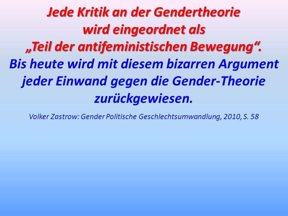 Jede Kritik an der Gendertheorie wird eingeordnet als Teil der antifeministischen Bewegung. Bis heute wird mit diesem bizarren Argument jeder Einwand