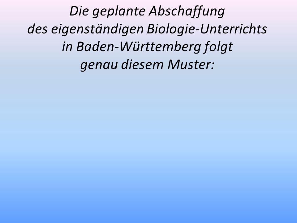 Die geplante Abschaffung des eigenständigen Biologie-Unterrichts in Baden-Württemberg folgt genau diesem Muster: