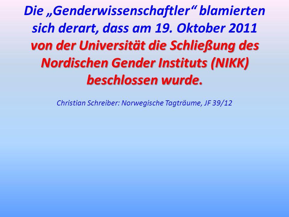 Die Genderwissenschaftler blamierten sich derart, dass am 19. Oktober 2011 von der Universität die Schließung des Nordischen Gender Instituts (NIKK) b