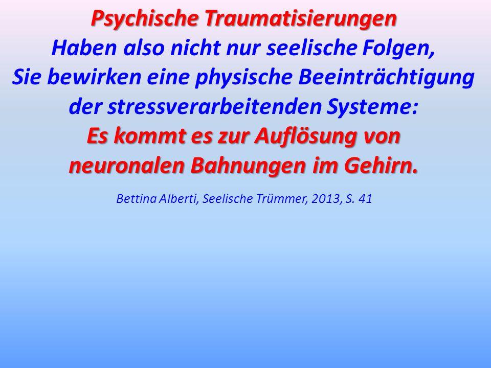 Psychische Traumatisierungen Haben also nicht nur seelische Folgen, Sie bewirken eine physische Beeinträchtigung der stressverarbeitenden Systeme: Es