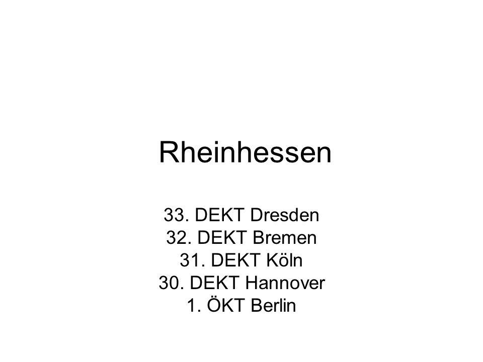 Rheinhessen 33. DEKT Dresden 32. DEKT Bremen 31. DEKT Köln 30. DEKT Hannover 1. ÖKT Berlin