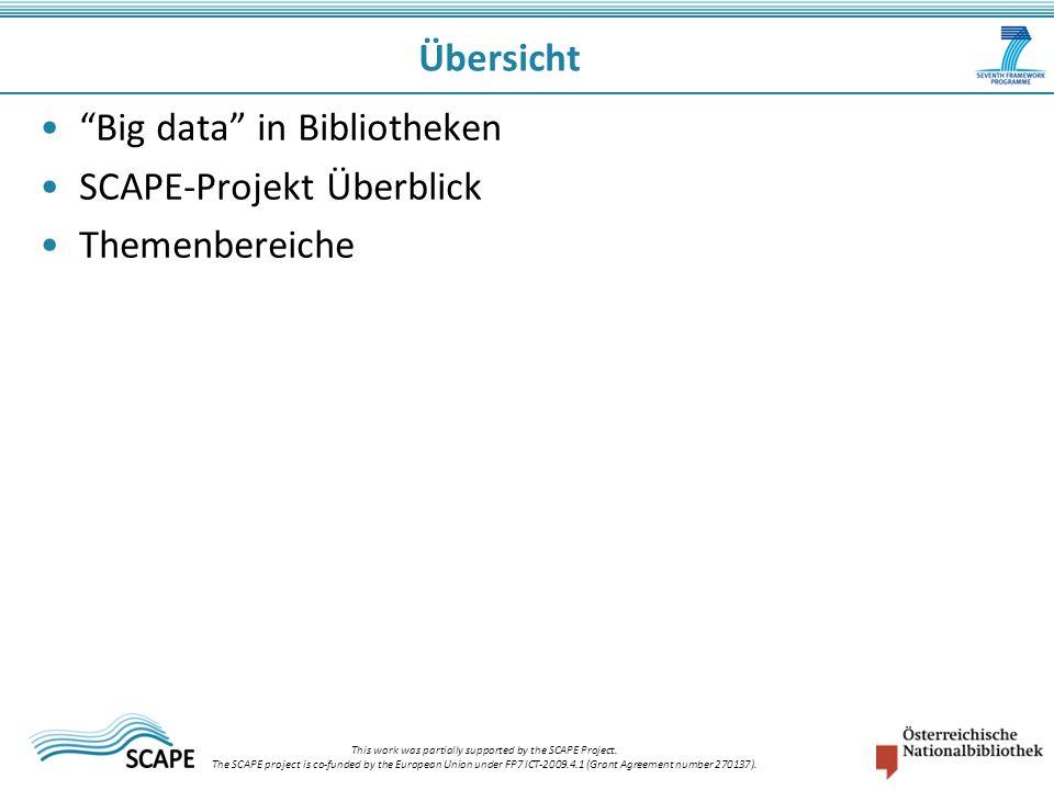 Big data in Bibliotheken SCAPE-Projekt Überblick Themenbereiche Übersicht This work was partially supported by the SCAPE Project. The SCAPE project is
