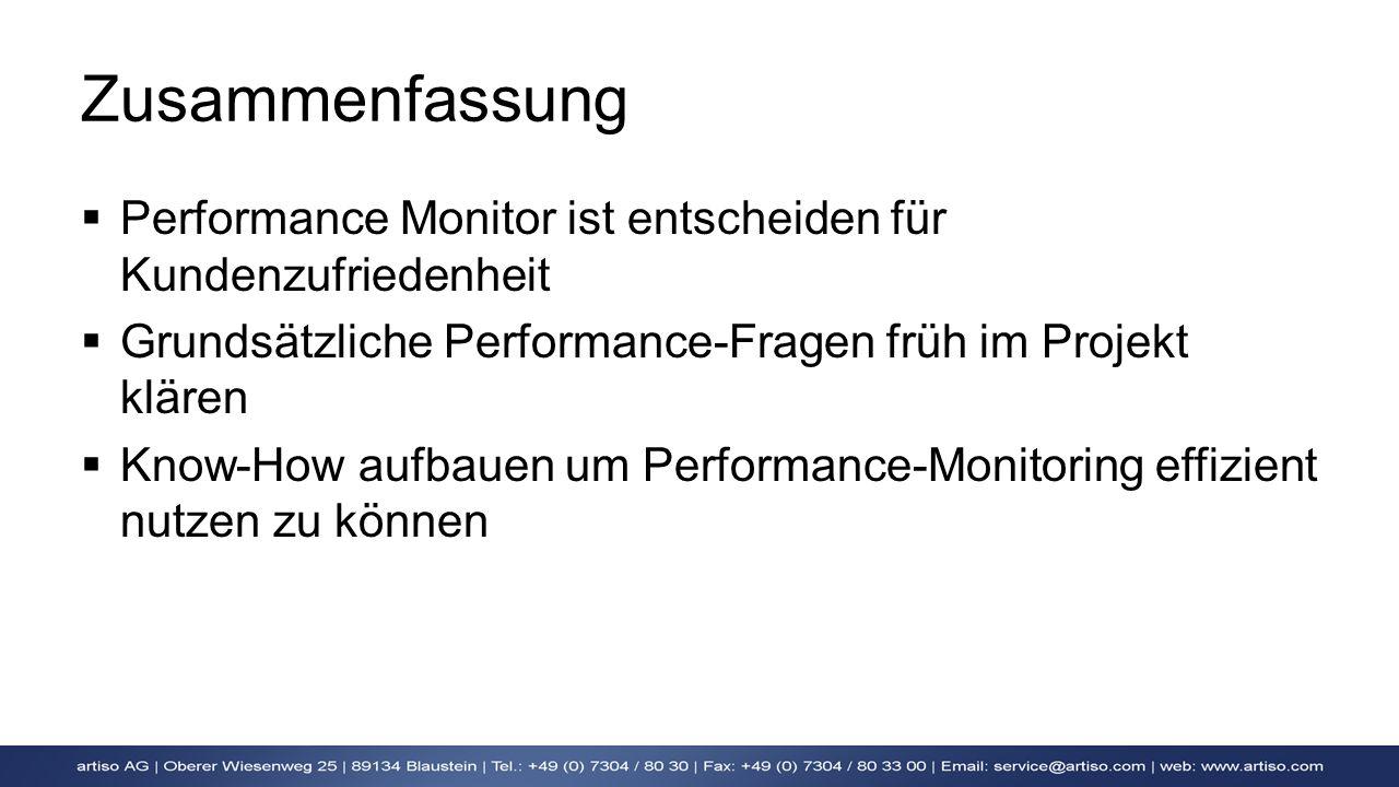 Zusammenfassung Performance Monitor ist entscheiden für Kundenzufriedenheit Grundsätzliche Performance-Fragen früh im Projekt klären Know-How aufbauen