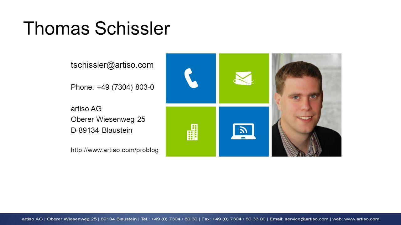 tschissler@artiso.com Phone: +49 (7304) 803-0 artiso AG Oberer Wiesenweg 25 D-89134 Blaustein http://www.artiso.com/problog Thomas Schissler