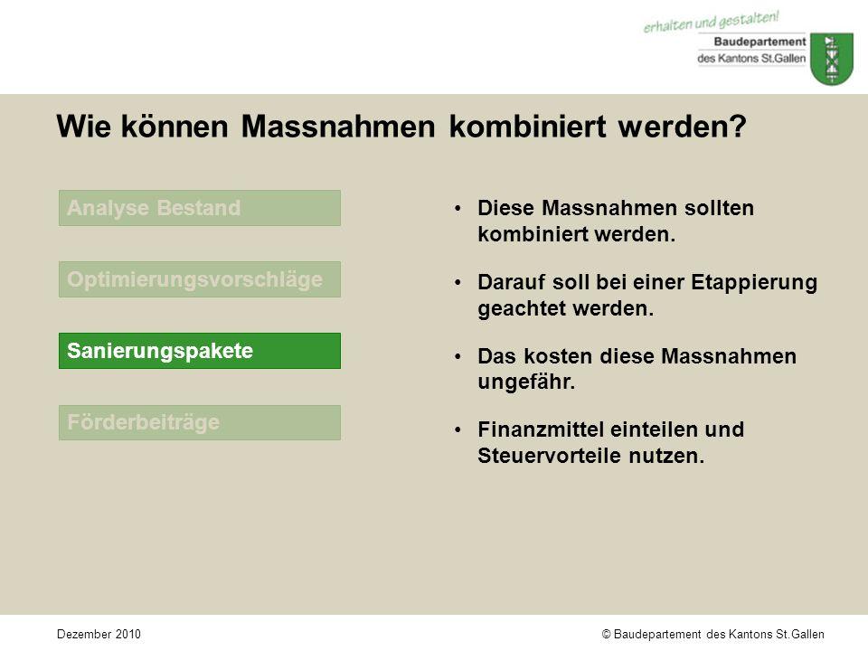 © Baudepartement des Kantons St.GallenDezember 2010 Förderbeiträge Analyse Bestand Optimierungsvorschläge Wie können Massnahmen kombiniert werden.