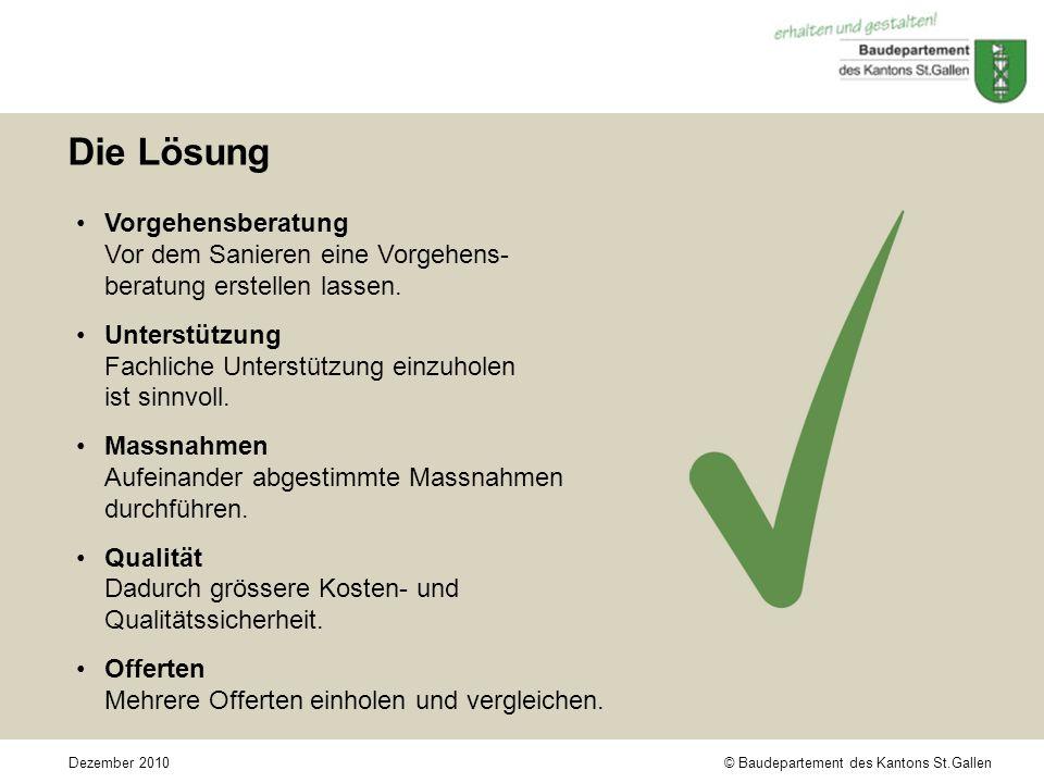 © Baudepartement des Kantons St.GallenDezember 2010 Die Lösung Vorgehensberatung Vor dem Sanieren eine Vorgehens- beratung erstellen lassen.