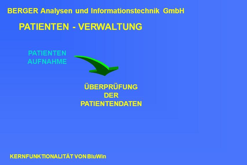 PATIENTEN - VERWALTUNG PATIENTEN AUFNAHME ÜBERPRÜFUNG DER PATIENTENDATEN BERGER Analysen und Informationstechnik GmbH KERNFUNKTIONALITÄT VON BluWin