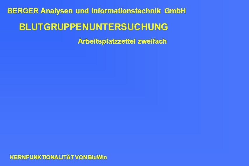 BLUTGRUPPENUNTERSUCHUNG Arbeitsplatzzettel zweifach BERGER Analysen und Informationstechnik GmbH KERNFUNKTIONALITÄT VON BluWin