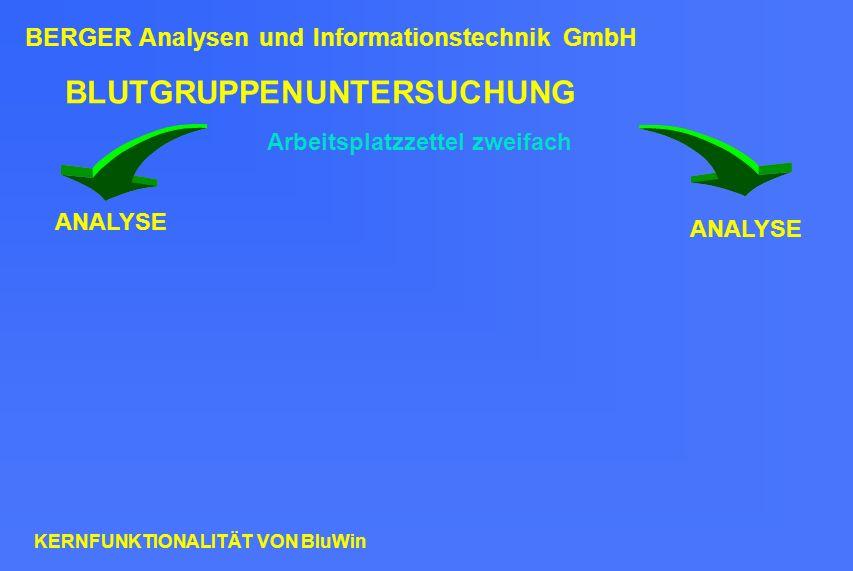 BLUTGRUPPENUNTERSUCHUNG Arbeitsplatzzettel zweifach ANALYSE BERGER Analysen und Informationstechnik GmbH KERNFUNKTIONALITÄT VON BluWin