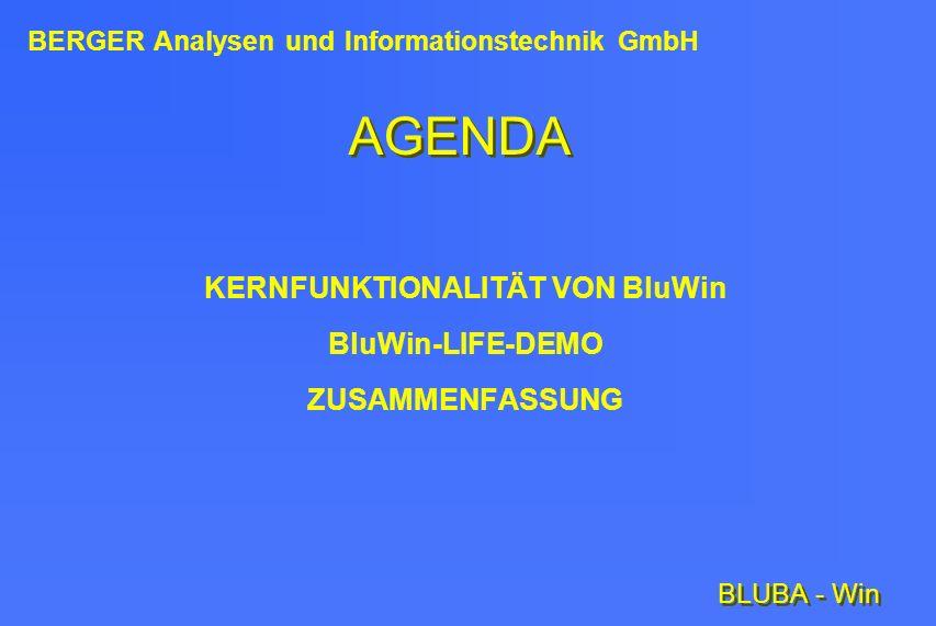 KERNFUNKTIONALITÄT VON BluWin BluWin-LIFE-DEMO ZUSAMMENFASSUNG BERGER Analysen und Informationstechnik GmbH BLUBA - Win AGENDA