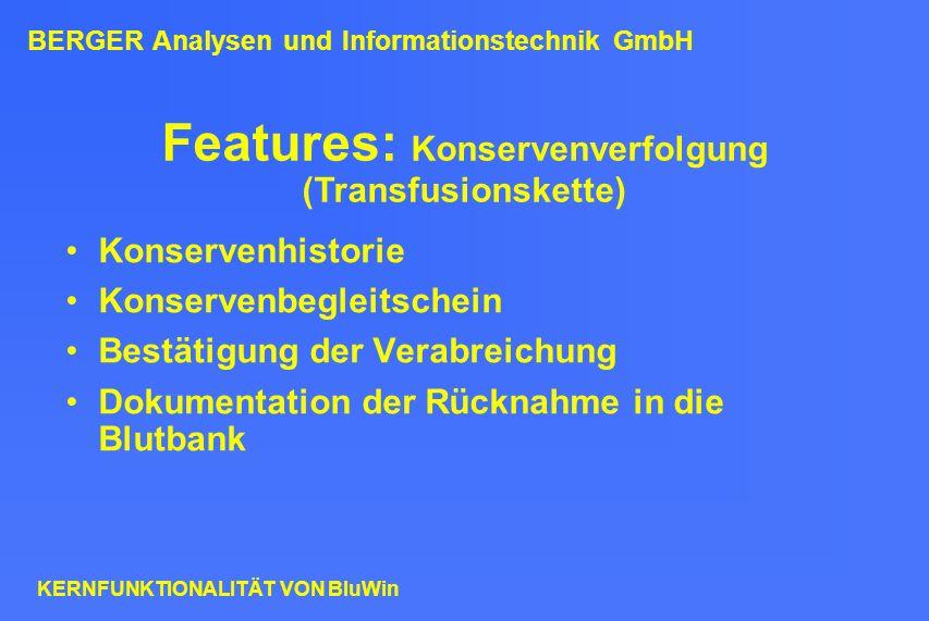 Features: Konservenverfolgung (Transfusionskette) Konservenhistorie Konservenbegleitschein Bestätigung der Verabreichung Dokumentation der Rücknahme i