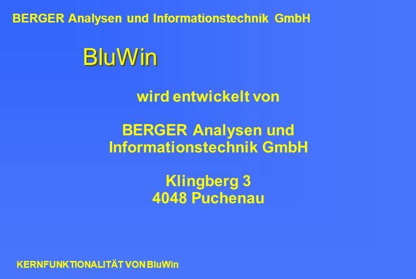 BluWin wird entwickelt von BERGER Analysen und Informationstechnik GmbH Klingberg 3 4048 Puchenau BERGER Analysen und Informationstechnik GmbH KERNFUN