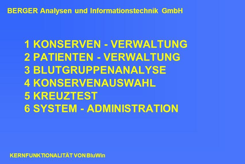 KERNFUNKTIONALITÄT VON BluWin 1 KONSERVEN - VERWALTUNG 2 PATIENTEN - VERWALTUNG 3 BLUTGRUPPENANALYSE 4 KONSERVENAUSWAHL 5 KREUZTEST 6 SYSTEM - ADMINIS