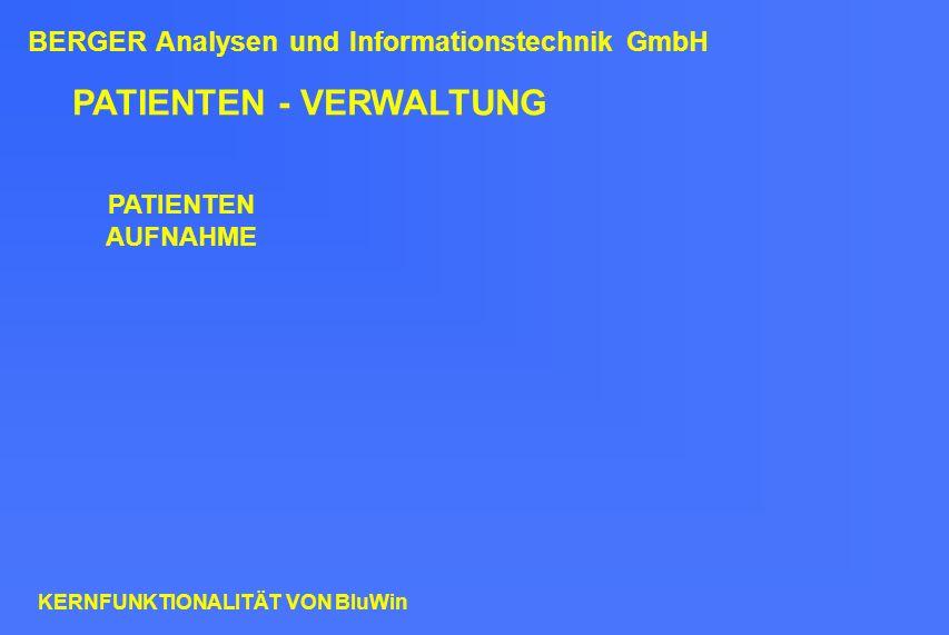 PATIENTEN - VERWALTUNG PATIENTEN AUFNAHME BERGER Analysen und Informationstechnik GmbH KERNFUNKTIONALITÄT VON BluWin
